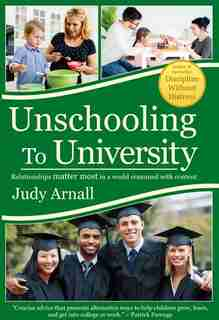 UNSCHOOLING TO UNIVERSITY: Relationships matter most in a world crammed with content. by Judy Arnall
