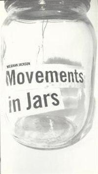 Movements in Jars by Meghan Jackson