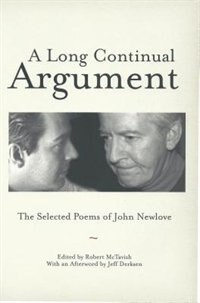 A Long Continual Argument: The Selected Poems of John Newlove by John Newlove