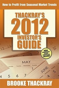Book Thackray's 2012 Investor's Guide: How to Profit from Seasonal Market Trends by Brooke Thackray