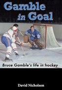 Gamble in Goal: Bruce Gamble's Life in Hockey