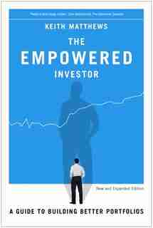 The Empowered Investor: A Guide to Building Better Portfolios by Keith Matthews