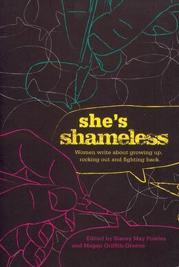 Book She's Shameless: Women write about growing up, rocking out and fighting back by Stacey May Fowles