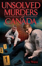 Unsolved Murders of Canada: The Unending Quest to Solve Canada's Unsolved Murders