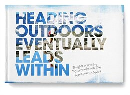 Book Heading Outdoors Eventually Leads Within: Thoughts Inspired By 30,000 Miles On The Trail by Craig Copeland