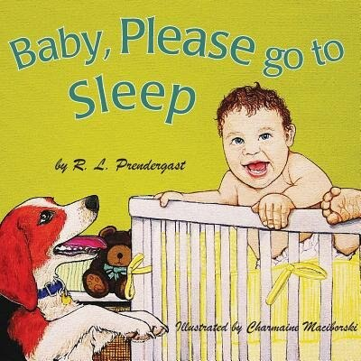 Baby, Please Go to Sleep by R.L. Prendergast