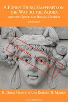 A Funny Thing Happened On The Way To The Agora: Ancient Greek And Roman Humour - 2nd Edition: Agora…
