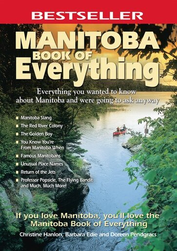 Manitoba Book of Everything: Everything you wanted to know about Manitoba and were going to ask anyway by Christine Hanlon