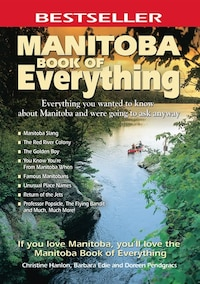 Manitoba Book of Everything: Everything you wanted to know about Manitoba and were going to ask…