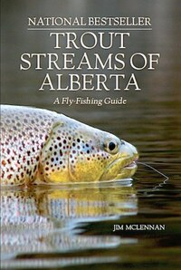 Trout Streams of Alberta: A Fly-Fishing Guide