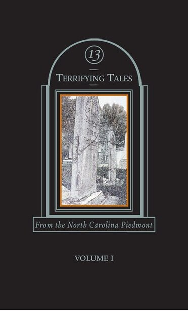 13 Terrifying Tales: From the North Carolina Piedmont by Leslie Rindoks
