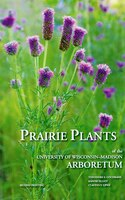 Prairie Plants of the University of Wisconsin-Madison Arboretum: Including Horsetails, Ferns…