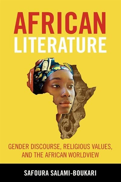 African Literature: Gender Discourse, Religious Values, And The African Worldview by Safoura Salami-boukari