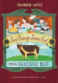 Cooking Grassfed Beef: Healthy Recipes From Nose to Tail by Shannon Hayes