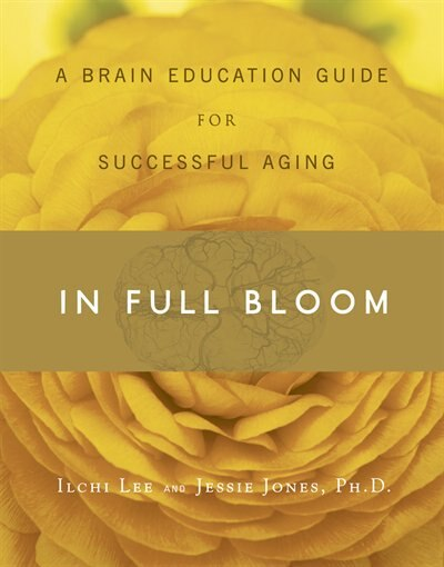 In Full Bloom: A Brain Education Guide for Successful Aging by Ilchi Lee