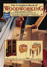 The Complete Book Of Woodworking: Step-by-step Guide To Essential Woodworking Skills, Techniques…