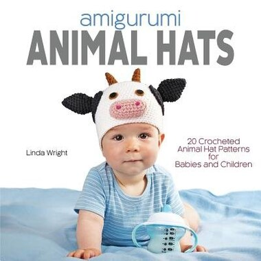 Amigurumi Animal Hats: 20 Crocheted Animal Hat Patterns for Babies and Children by Linda Wright
