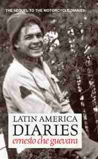 Latin America Diaries: The Sequel to The Motorcycle Diaries by Ernesto Che Guevara