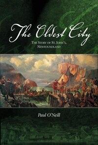 The Oldest City: The Story of St. John's, Newfoundland
