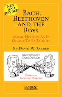 Bach, Beethoven And The Boys: Music History As It Ought To Be Taught