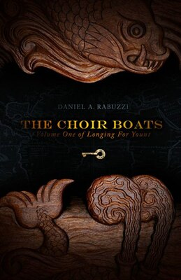 Book The Choir Boats: Volume One of Longing for Yount by Daniel A. Rabuzzi