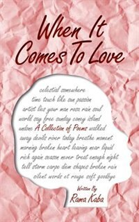 When It Comes To Love: A collection of poems by Rama Kaba
