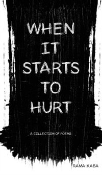 When It Starts to Hurt: a collection of poems by Rama Kaba