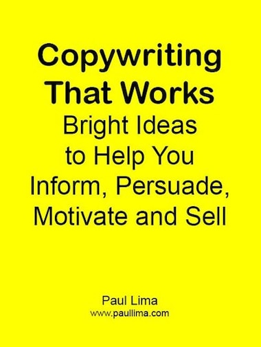 Copywriting That Works: Bright Ideas To Help You Inform, Persuade, Motivate And Sell! by Paul Lima
