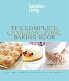 The Complete Canadian Living Baking Book: The Essentials of Home Baking: The Essentials Of Home…