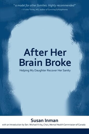 After Her Brain Broke: Helping My Daughter Recover Her Sanity by Susan Inman