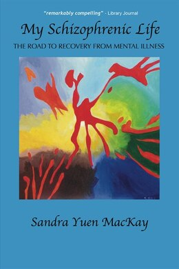 Book My Schizophrenic Life: The Road to Recovery from Mental Illness by Sandra Yuen MacKay