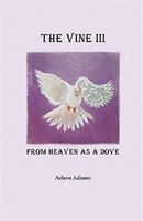 The Vine Iii, From Heaven As A Dove