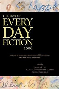 The Best of Every Day Fiction 2008 by Jordan Lapp