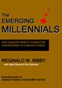Book The Emerging Millennials: How Canada's Newest Generation is Responding to Change & Choice by Reginald W. Bibby