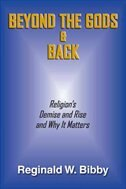 Beyond the Gods & Back: Religion's Demise and Rise and Why It Matters