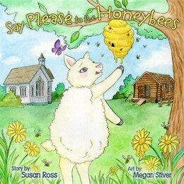 Book Say Please to the Honeybees by Susan R. Ross