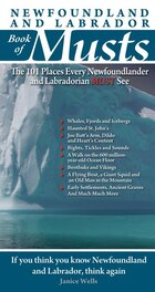 Newfoundland and Labrador Book of Musts: The 101 Places Every NLer MUST See