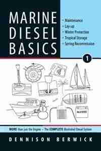 Marine Diesel Basics 1: Maintenance, Lay-up, Winter Protection, Tropical Storage, Spring Recommission by Dennison Berwick