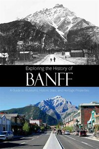 Exploring the History of Banff: A Guide to Museums, Historic Sites, and Heritage Properties