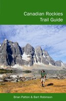 Canadian Rockies Trail Guide: A Hiker's Guide to Banff, Jasper, Yoho, and Kootenay National Parks