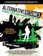 Alternative Resumes: Definitely NOT Your Parents' Resume Book - 140 creative, eye-catching resumes…