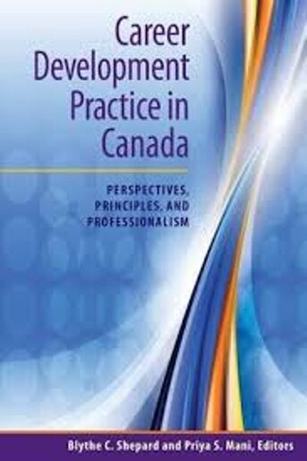 Career Development Practice in Canada: Perspectives, Principles, and Professionalism by Blythe C. Shepard