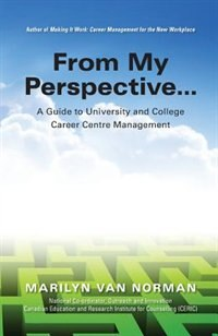From My Perspective... A Guide to University and College Career Centre Management by Marilyn Van Norman