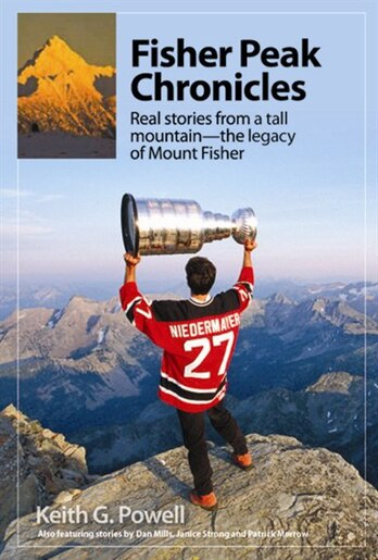 Fisher Peak Chronicles: Real stories from a tall mountain - the legacy of Fisher Peak by Keith Powell