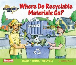Book Where Do Recyclable Materials Go?: Read Think Recycle by Sabbithry Persad