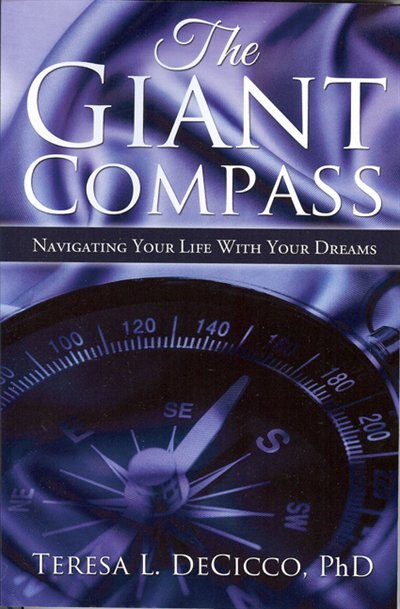 The Giant Compass: Navigating the life of your dreams by Teresa Decicco