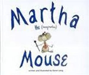 Martha the Imaginative Mouse by Karen Lang