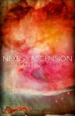 Book Nexus: Ascension: Ascension by Robert Boyczuk