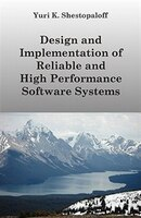 Design And Implementation Of Reliable And High Performance Software Systems Including Distributed…
