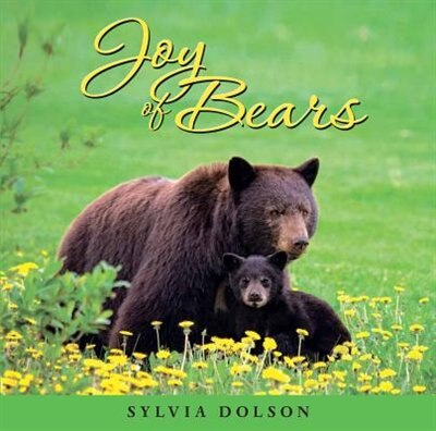 Joy of Bears: Inspiration for the Soul by Sylvia Dolson
